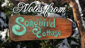 Notes from Songbird Cottage